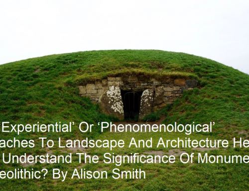 Have 'Experiential' Or 'Phenomenological' Approaches To Landscape And Architecture Helped Us To Understand The Significance Of Monuments In The Neolithic? By Alison Smith